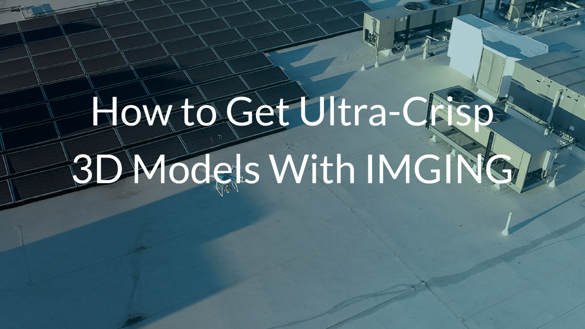 how to get crisp 3D models with IMGING